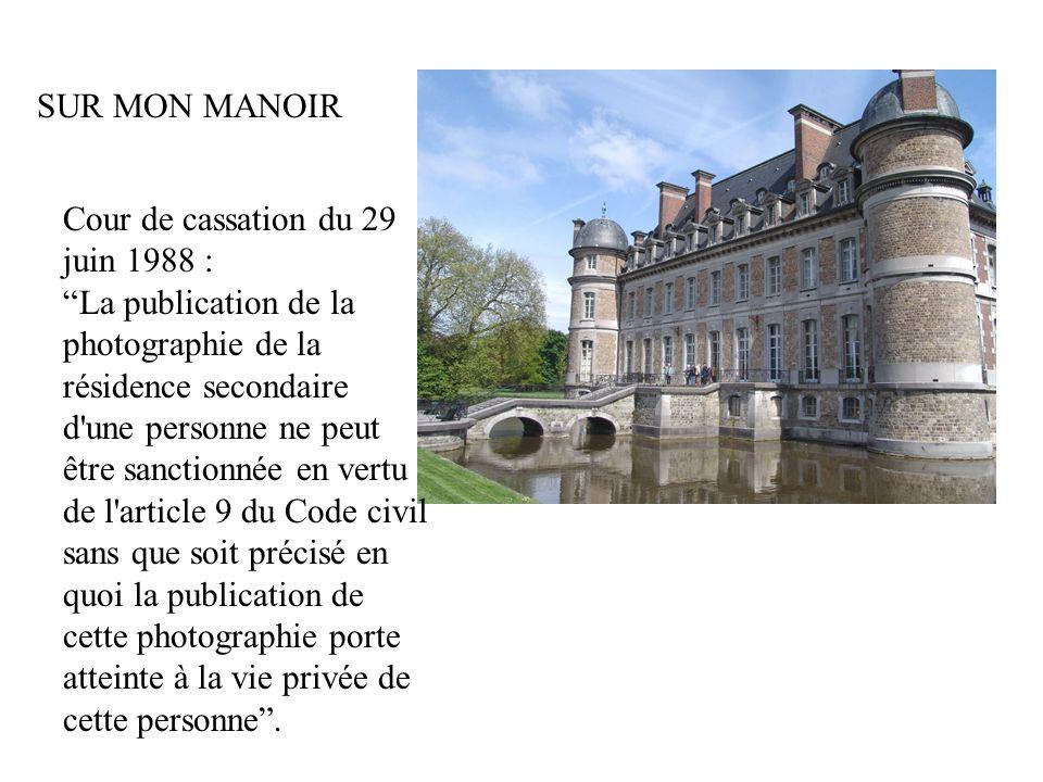 """SUR MON MANOIR Cour de cassation du 29 juin 1988 : """"La publication de la photographie de la résidence secondaire d'une personne ne peut être sanctionn"""