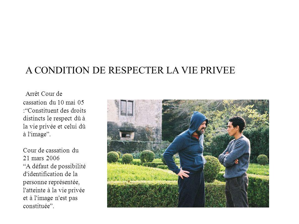 """A CONDITION DE RESPECTER LA VIE PRIVEE Arrêt Cour de cassation du 10 mai 05 :""""Constituent des droits distincts le respect dû à la vie privée et celui"""