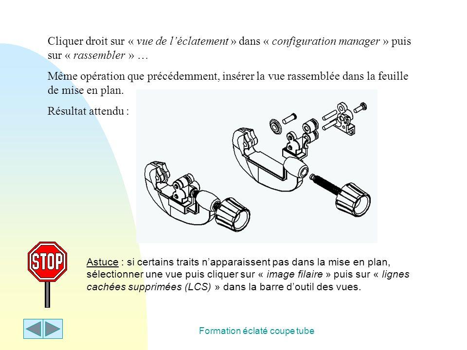 Formation éclaté coupe tube Cliquer droit sur « vue de l'éclatement » dans « configuration manager » puis sur « rassembler » … Même opération que préc