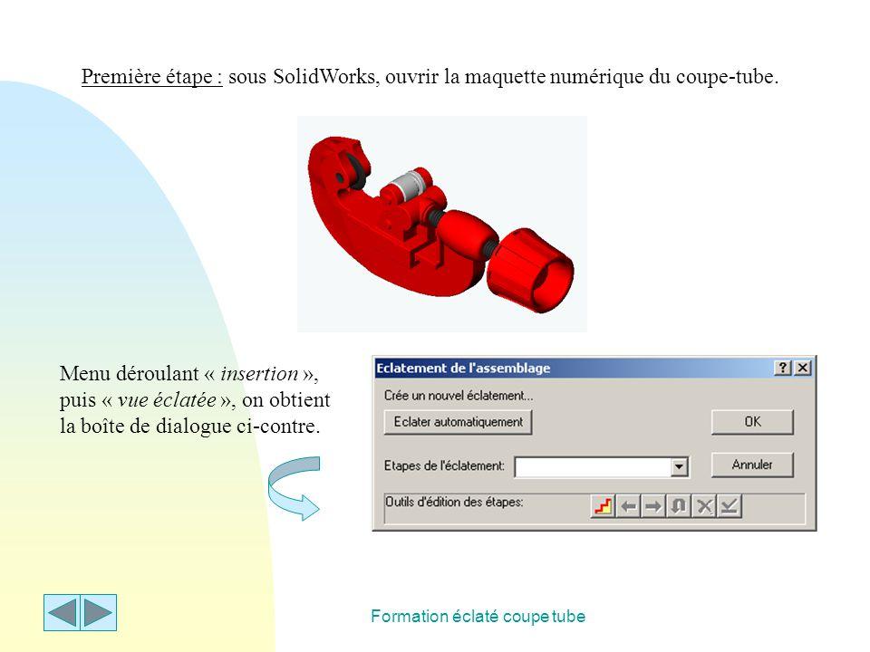 Formation éclaté coupe tube Première étape : sous SolidWorks, ouvrir la maquette numérique du coupe-tube. Menu déroulant « insertion », puis « vue écl