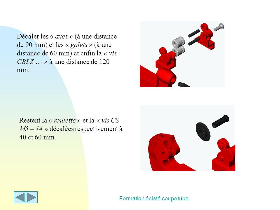 Formation éclaté coupe tube Décaler les « axes » (à une distance de 90 mm) et les « galets » (à une distance de 60 mm) et enfin la « vis CBLZ … » à un