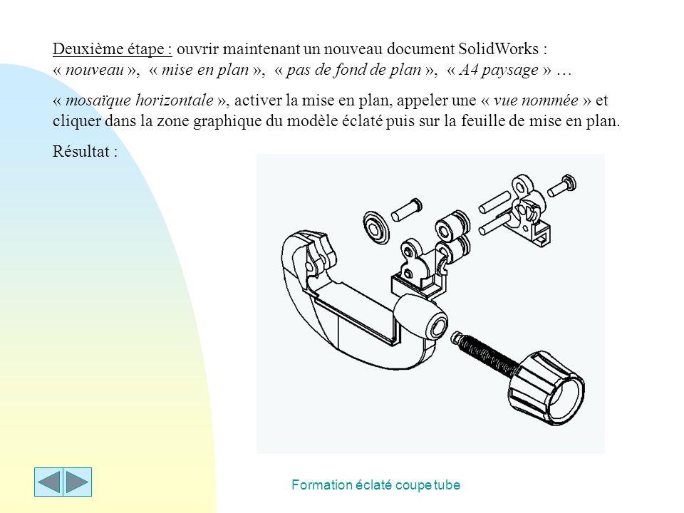 Formation éclaté coupe tube Cliquer droit sur « vue de l'éclatement » dans « configuration manager » puis sur « rassembler » … Même opération que précédemment, insérer la vue rassemblée dans la feuille de mise en plan.