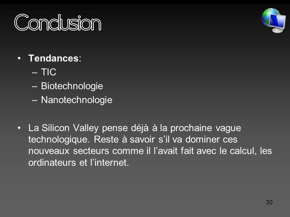 30 Tendances: –TIC –Biotechnologie –Nanotechnologie La Silicon Valley pense déjà à la prochaine vague technologique.