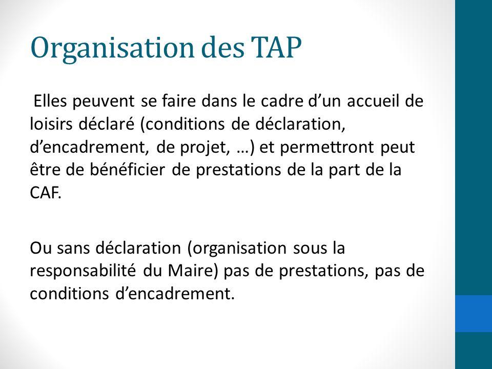 Organisation des TAP Elles peuvent se faire dans le cadre d'un accueil de loisirs déclaré (conditions de déclaration, d'encadrement, de projet, …) et