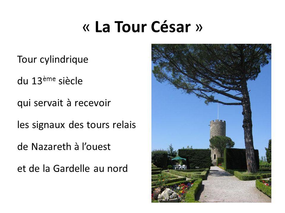 « La Tour César » Tour cylindrique du 13 ème siècle qui servait à recevoir les signaux des tours relais de Nazareth à l'ouest et de la Gardelle au nor