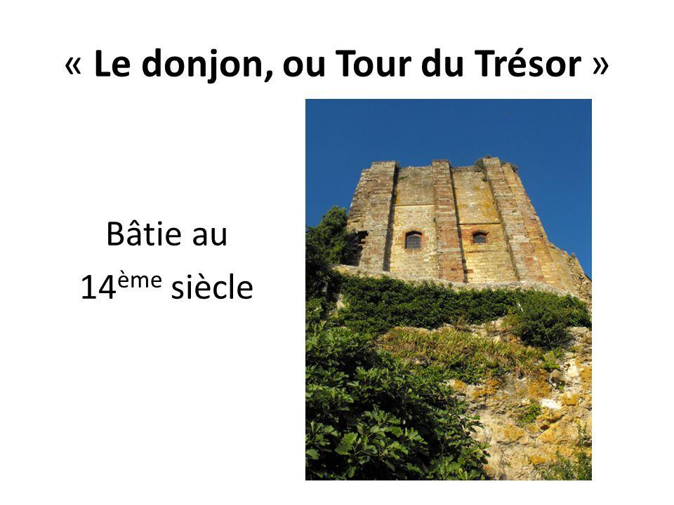 « Le donjon, ou Tour du Trésor » Bâtie au 14 ème siècle