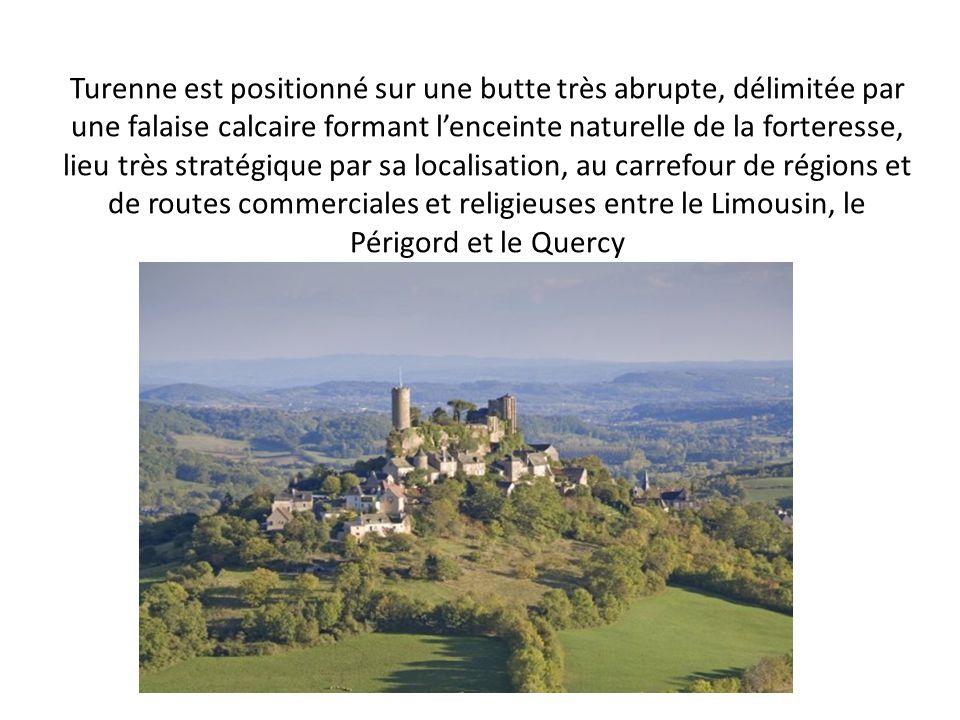 Turenne est positionné sur une butte très abrupte, délimitée par une falaise calcaire formant l'enceinte naturelle de la forteresse, lieu très stratég