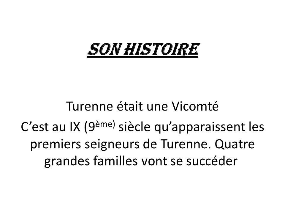Son Histoire Turenne était une Vicomté C'est au IX (9 ème) siècle qu'apparaissent les premiers seigneurs de Turenne. Quatre grandes familles vont se s