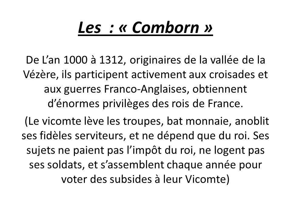 Les : « Comborn » De L'an 1000 à 1312, originaires de la vallée de la Vézère, ils participent activement aux croisades et aux guerres Franco-Anglaises