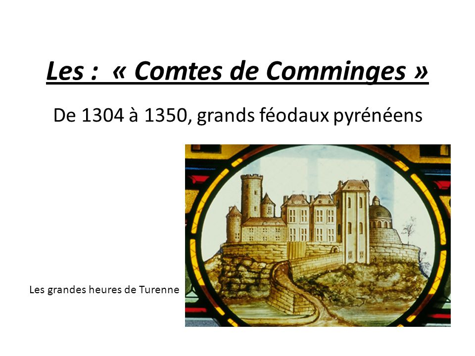 Les : « Rogers de beaufort » De 1350 à 1444 dont sont issus deux papes d'Avignon : Clément VI et Grégoire XI qui ont apportés à Turenne de puissantes relations CLEMENT VI