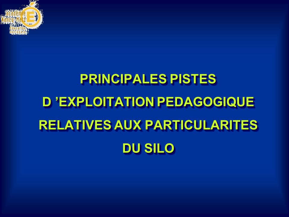 PRINCIPALES PISTES D 'EXPLOITATION PEDAGOGIQUE RELATIVES AUX PARTICULARITES DU SILO