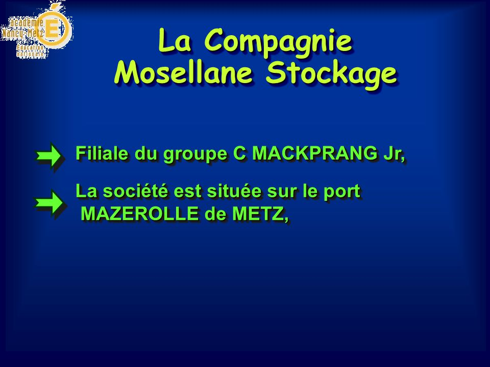 La Compagnie Mosellane Stockage La société est située sur le port MAZEROLLE de METZ, Filiale du groupe C MACKPRANG Jr,