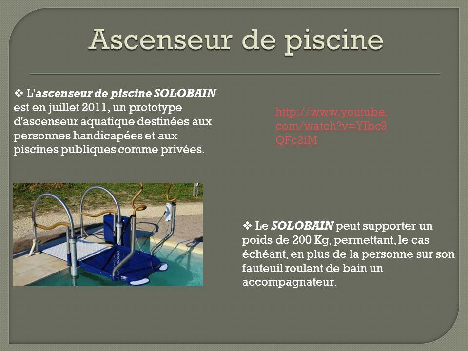  L ascenseur de piscine SOLOBAIN est en juillet 2011, un prototype d ascenseur aquatique destinées aux personnes handicapées et aux piscines publiques comme privées.