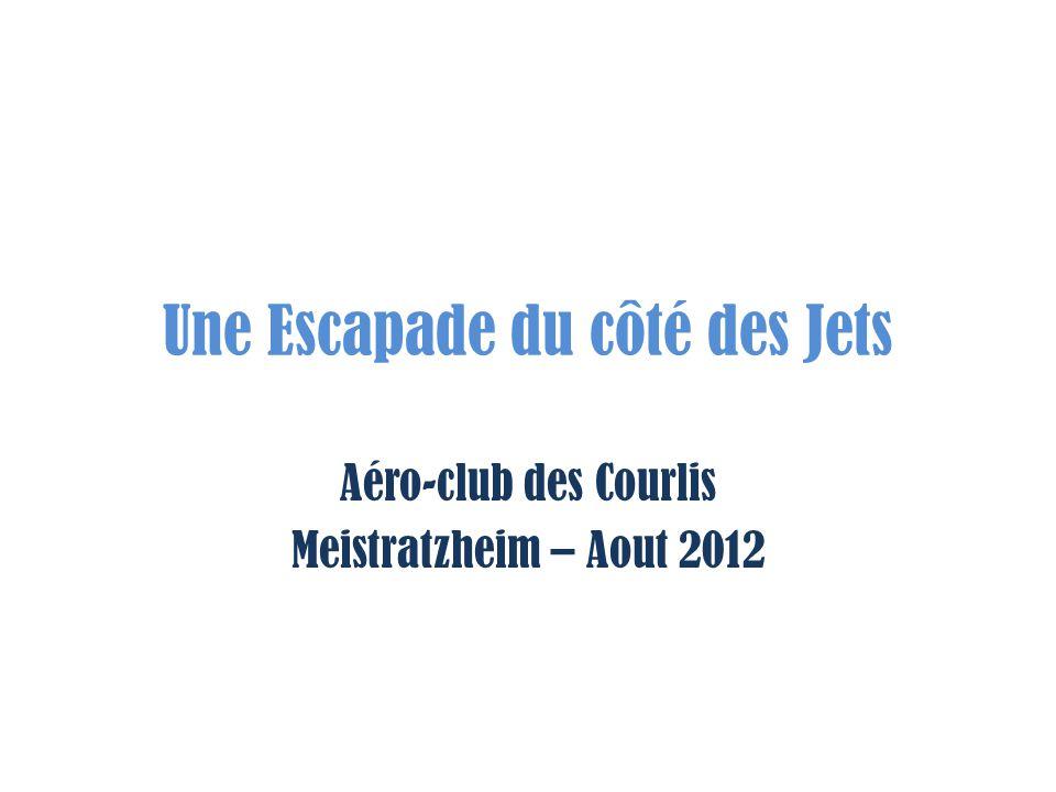 Une Escapade du côté des Jets Aéro-club des Courlis Meistratzheim – Aout 2012