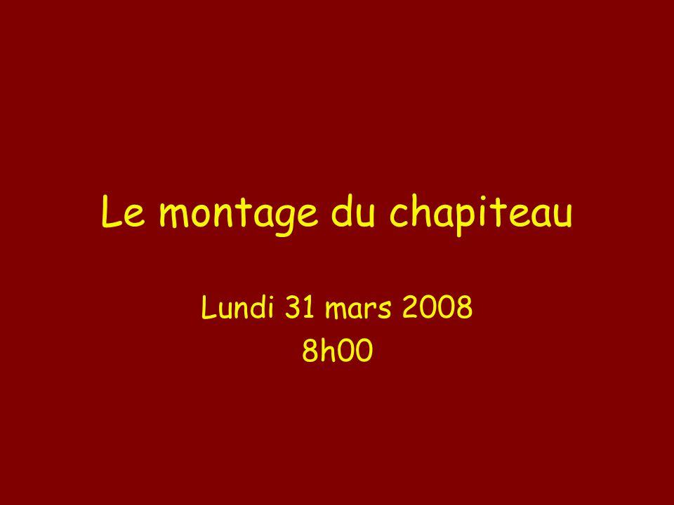 Le montage du chapiteau Lundi 31 mars 2008 8h00