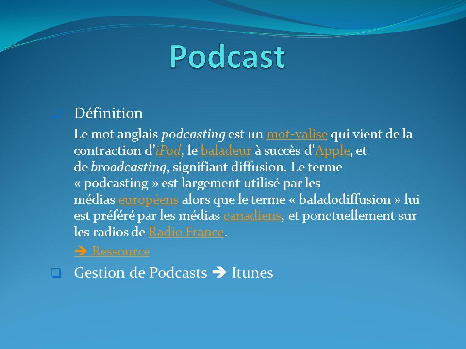  Définition Le mot anglais podcasting est un mot-valise qui vient de la contraction d'iPod, le baladeur à succès d Apple, et de broadcasting, signifiant diffusion.
