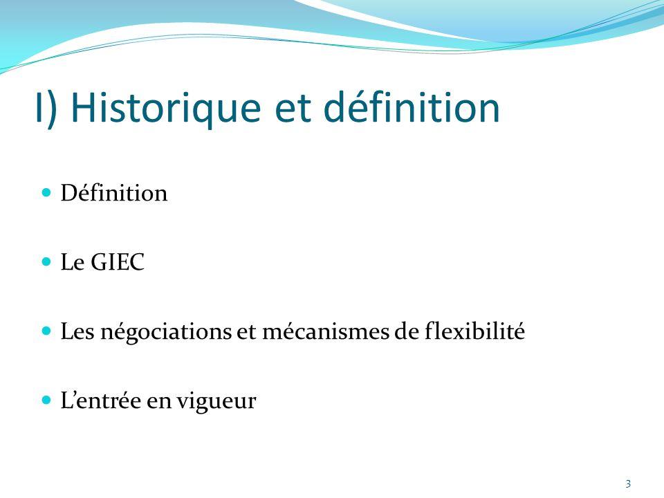 3 I) Historique et définition Définition Le GIEC Les négociations et mécanismes de flexibilité L'entrée en vigueur