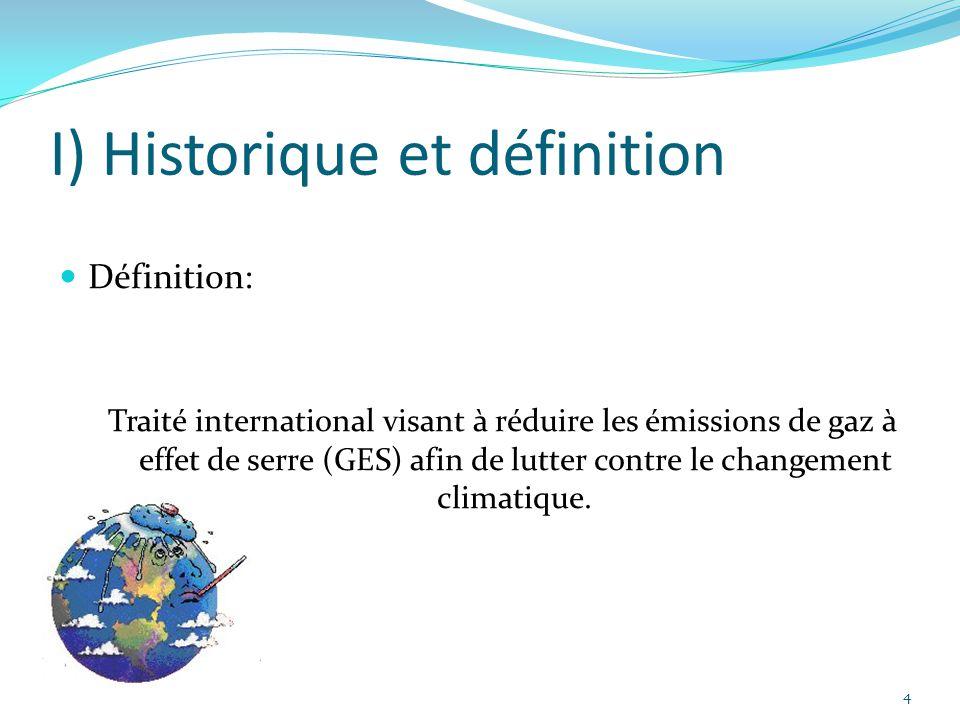 4 I) Historique et définition Définition: Traité international visant à réduire les émissions de gaz à effet de serre (GES) afin de lutter contre le c