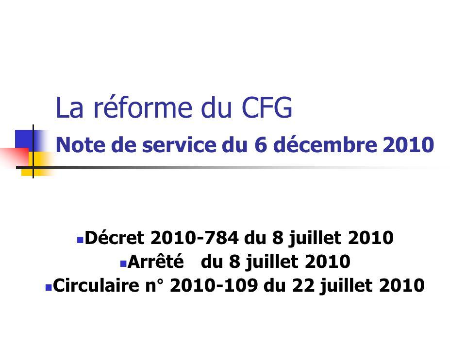 La réforme du CFG Note de service du 6 décembre 2010 Décret 2010-784 du 8 juillet 2010 Arrêté du 8 juillet 2010 Circulaire n° 2010-109 du 22 juillet 2