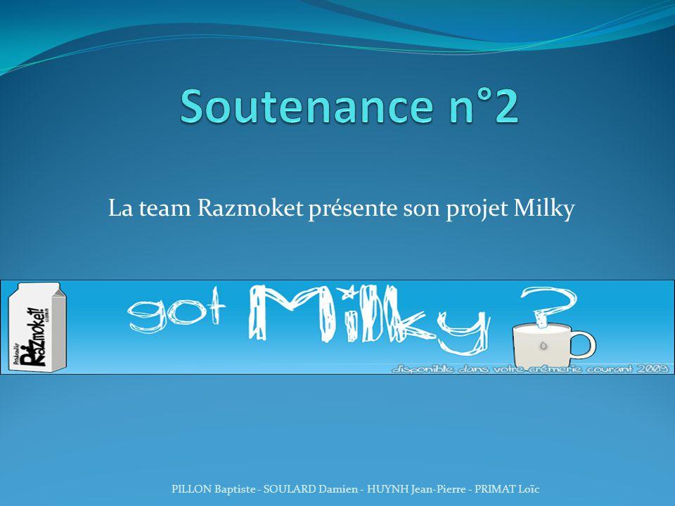 La team Razmoket présente son projet Milky PILLON Baptiste - SOULARD Damien - HUYNH Jean-Pierre - PRIMAT Loïc