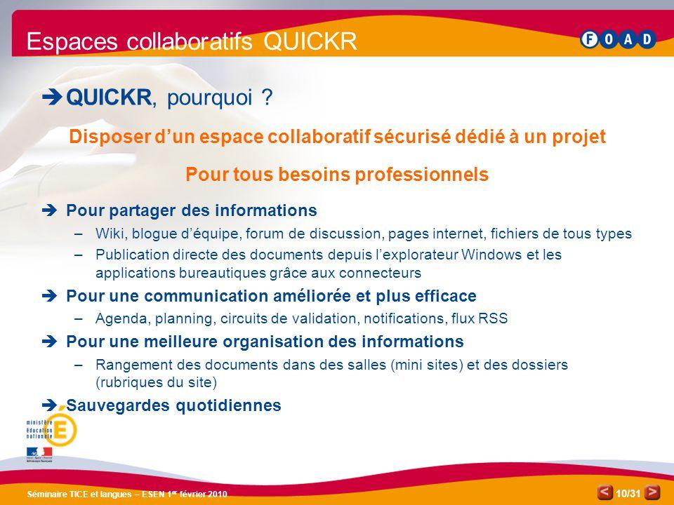 /31 Séminaire TICE et langues – ESEN 1 er février 2010 10 Espaces collaboratifs QUICKR  QUICKR, pourquoi .