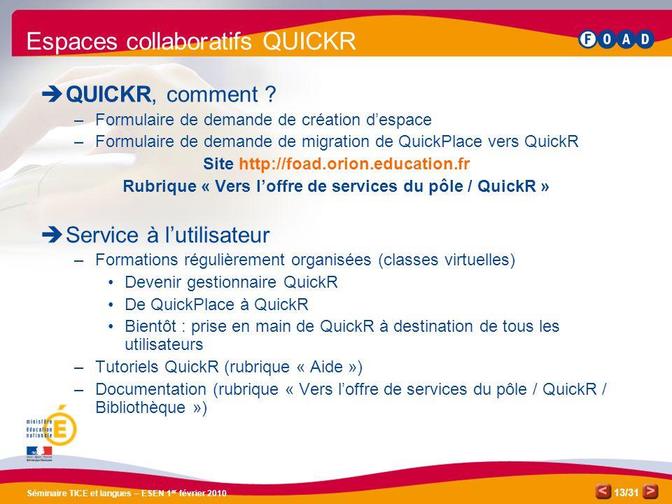 /31 Séminaire TICE et langues – ESEN 1 er février 2010 13 Espaces collaboratifs QUICKR  QUICKR, comment .
