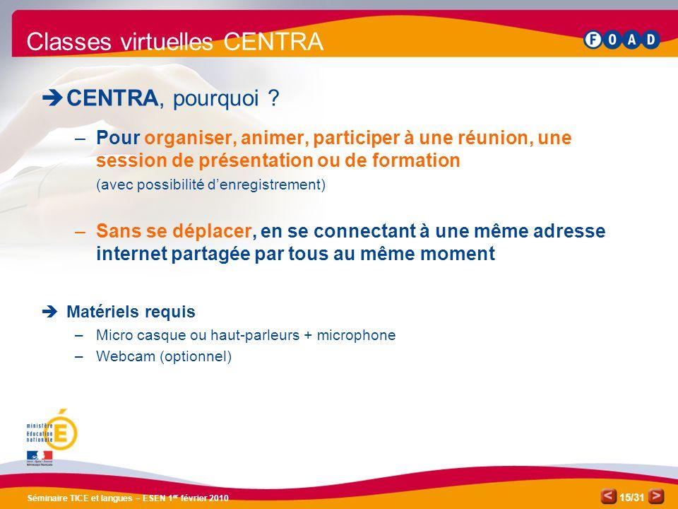 /31 Séminaire TICE et langues – ESEN 1 er février 2010 15 Classes virtuelles CENTRA  CENTRA, pourquoi .