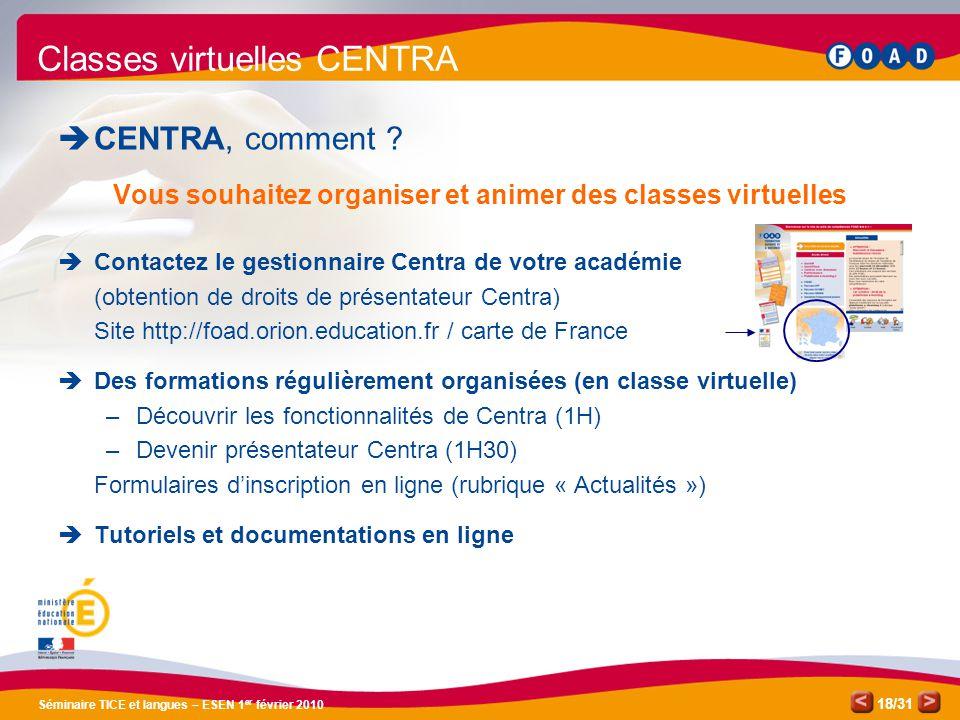 /31 Séminaire TICE et langues – ESEN 1 er février 2010 18 Classes virtuelles CENTRA  CENTRA, comment .