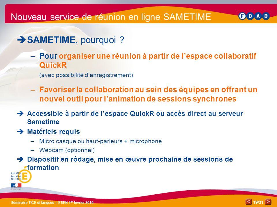 /31 Séminaire TICE et langues – ESEN 1 er février 2010 19 Nouveau service de réunion en ligne SAMETIME  SAMETIME, pourquoi .
