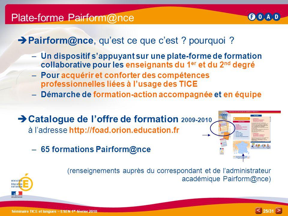 /31 Séminaire TICE et langues – ESEN 1 er février 2010 25 Plate-forme Pairform@nce  Pairform@nce, qu'est ce que c'est .