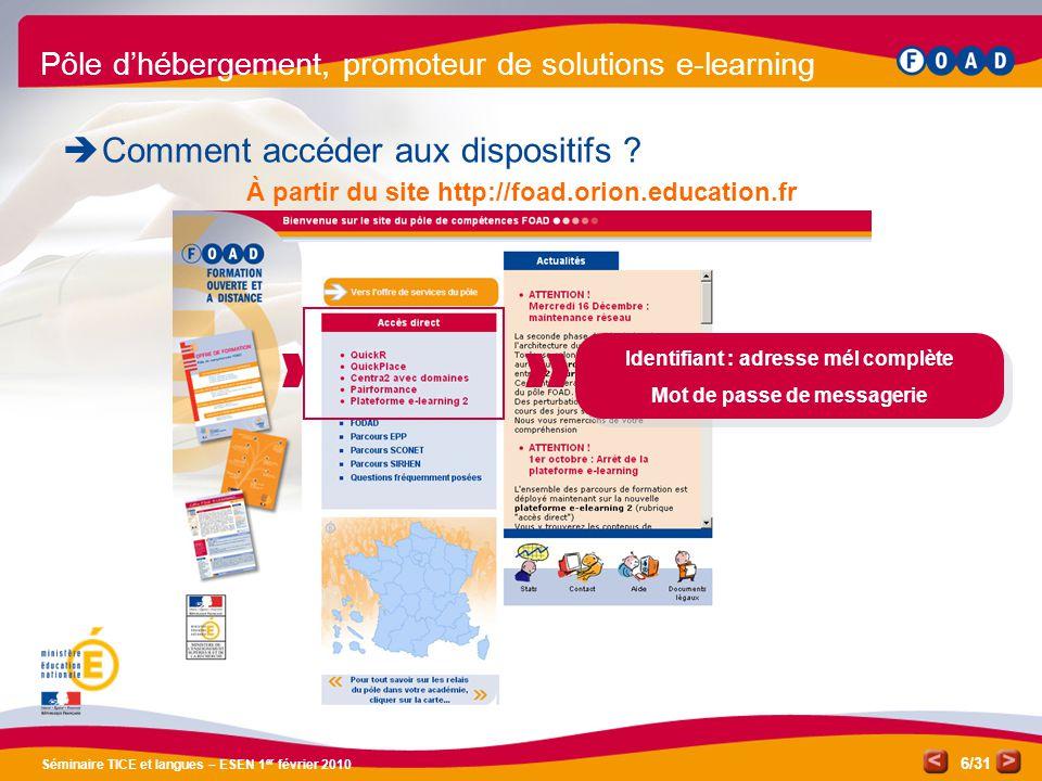/31 Séminaire TICE et langues – ESEN 1 er février 2010 6 Pôle d'hébergement, promoteur de solutions e-learning  Comment accéder aux dispositifs .