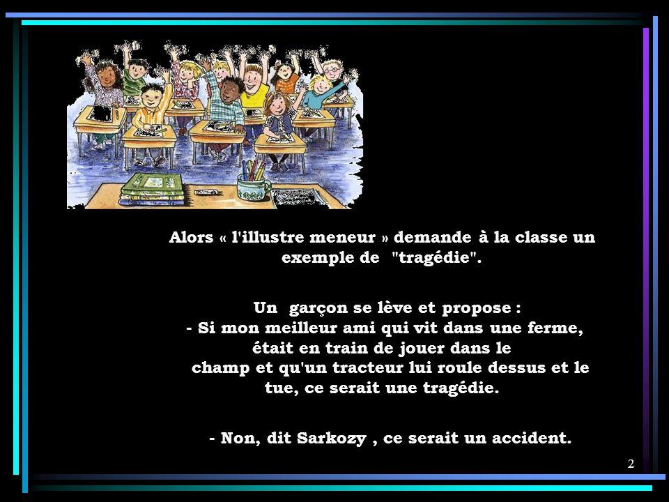 1 Le Président Sarkozy visite une école primaire. Le professeur demande au Président s'il veut bien mener la discussion autour du mot