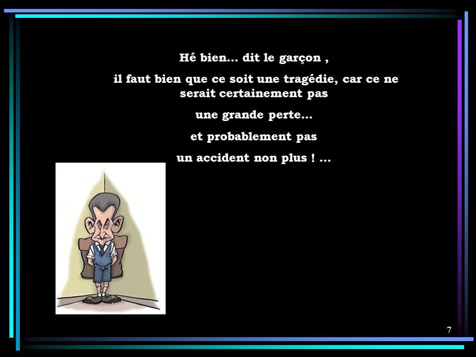6 Formidable ! s'exclame Sarkozy. C'est exact ! Et peux-tu nous dire pourquoi ce serait une tragédie ?….