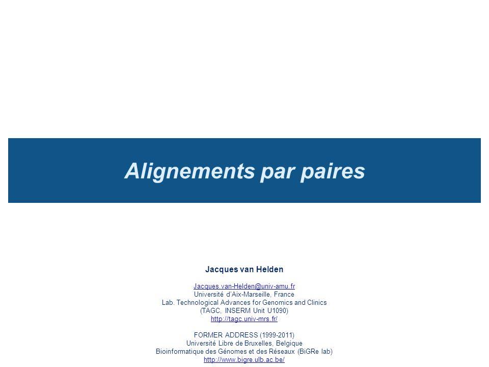 Alignements par paires Jacques van Helden Jacques.van-Helden@univ-amu.fr Université d'Aix-Marseille, France Lab. Technological Advances for Genomics a