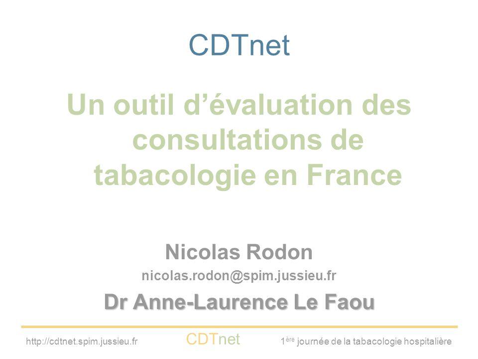 http://cdtnet.spim.jussieu.fr CDTnet 1 ère journée de la tabacologie hospitalière CDTnet Un outil d'évaluation des consultations de tabacologie en Fra