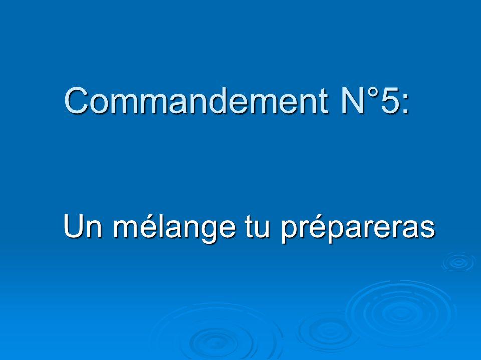 Commandement N°5: Un mélange tu prépareras