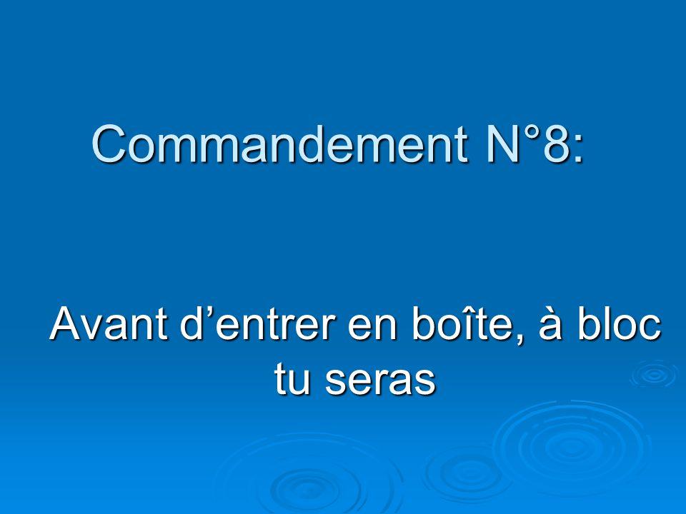 Commandement N°8: Avant d'entrer en boîte, à bloc tu seras