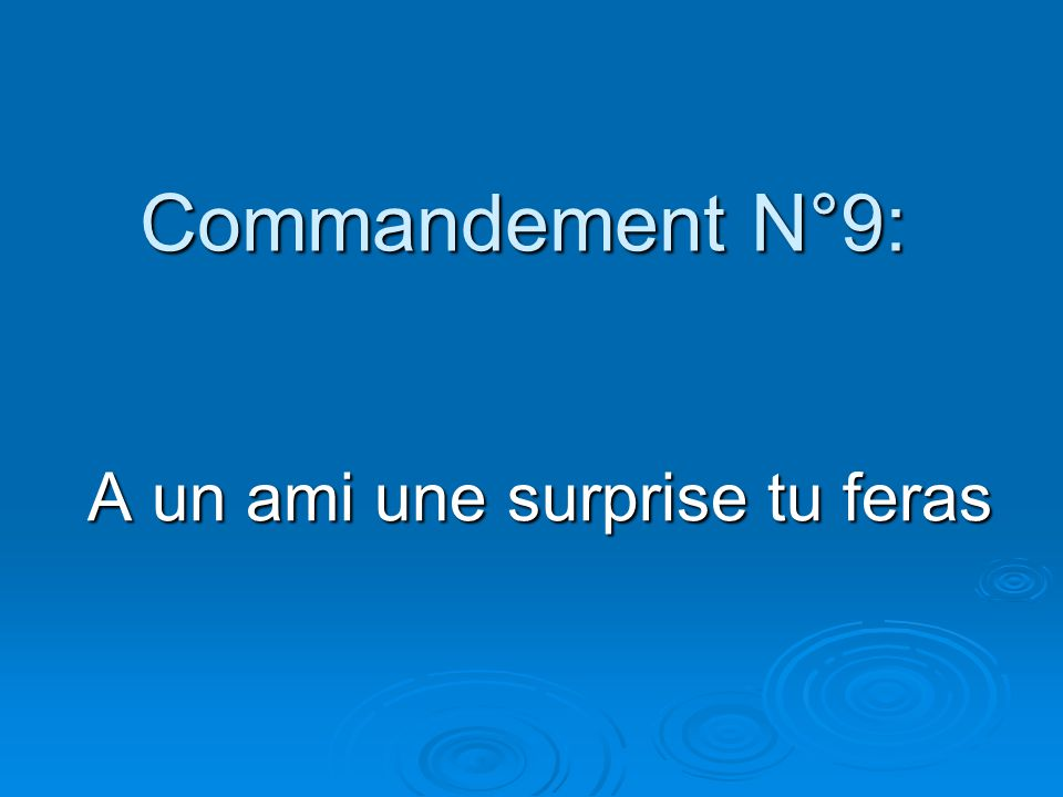 Commandement N°9: A un ami une surprise tu feras