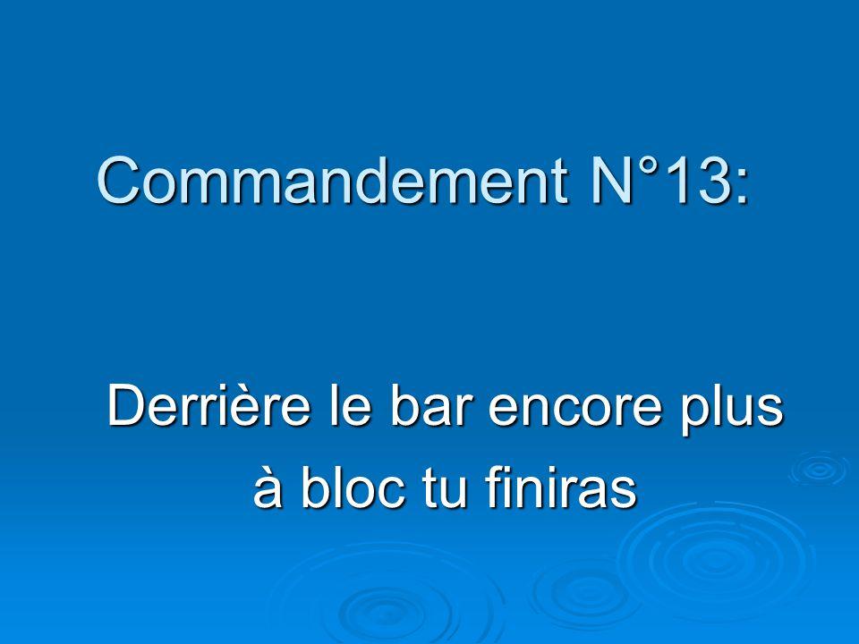 Commandement N°13: Derrière le bar encore plus à bloc tu finiras