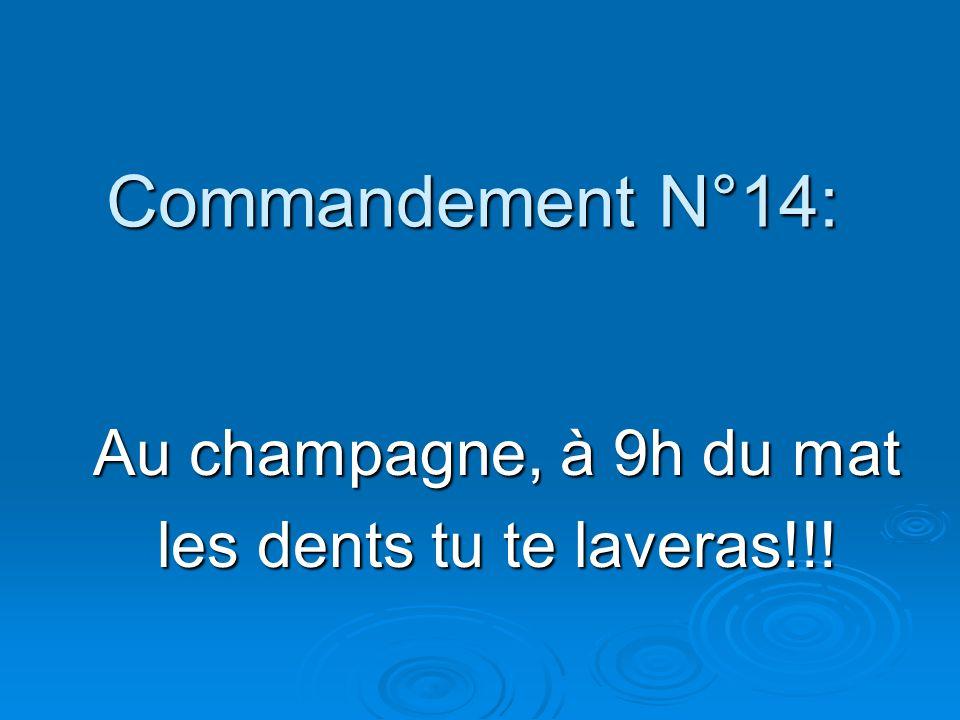 Commandement N°14: Au champagne, à 9h du mat les dents tu te laveras!!!