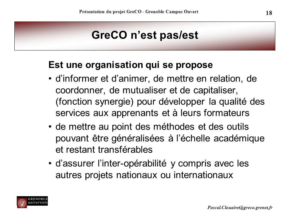 Pascal.Clouairet@greco.grenet.fr Présentation du projet GreCO - Grenoble Campus Ouvert 18 GreCO n'est pas/est Est une organisation qui se propose d'in