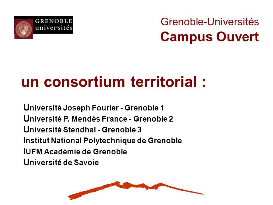 Grenoble-Universités Campus Ouvert un consortium territorial : U niversité Joseph Fourier - Grenoble 1 U niversité P. Mendès France - Grenoble 2 U niv