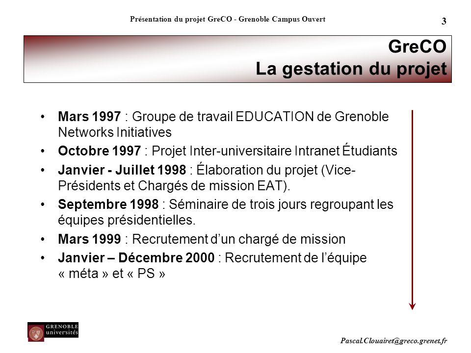 Pascal.Clouairet@greco.grenet.fr Présentation du projet GreCO - Grenoble Campus Ouvert 3 GreCO La gestation du projet Mars 1997 : Groupe de travail ED