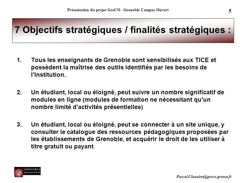 Pascal.Clouairet@greco.grenet.fr Présentation du projet GreCO - Grenoble Campus Ouvert 5 7 Objectifs stratégiques / finalités stratégiques : 1.Tous le