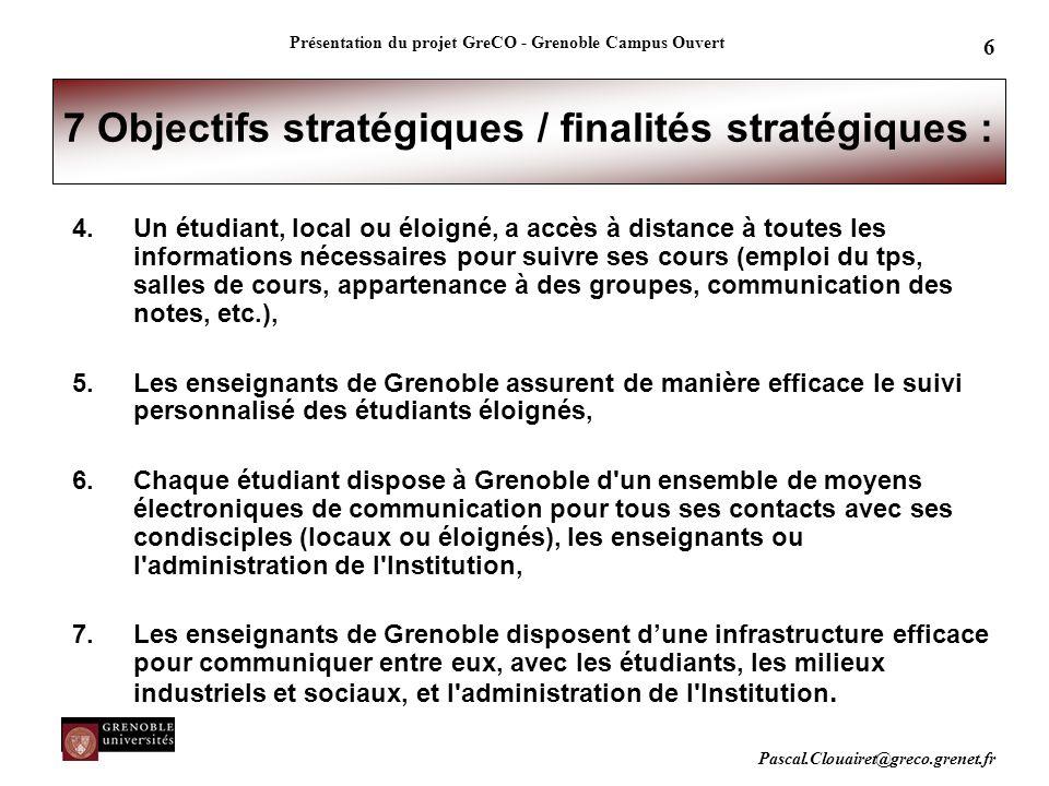 Pascal.Clouairet@greco.grenet.fr Présentation du projet GreCO - Grenoble Campus Ouvert 6 7 Objectifs stratégiques / finalités stratégiques : 4.Un étud