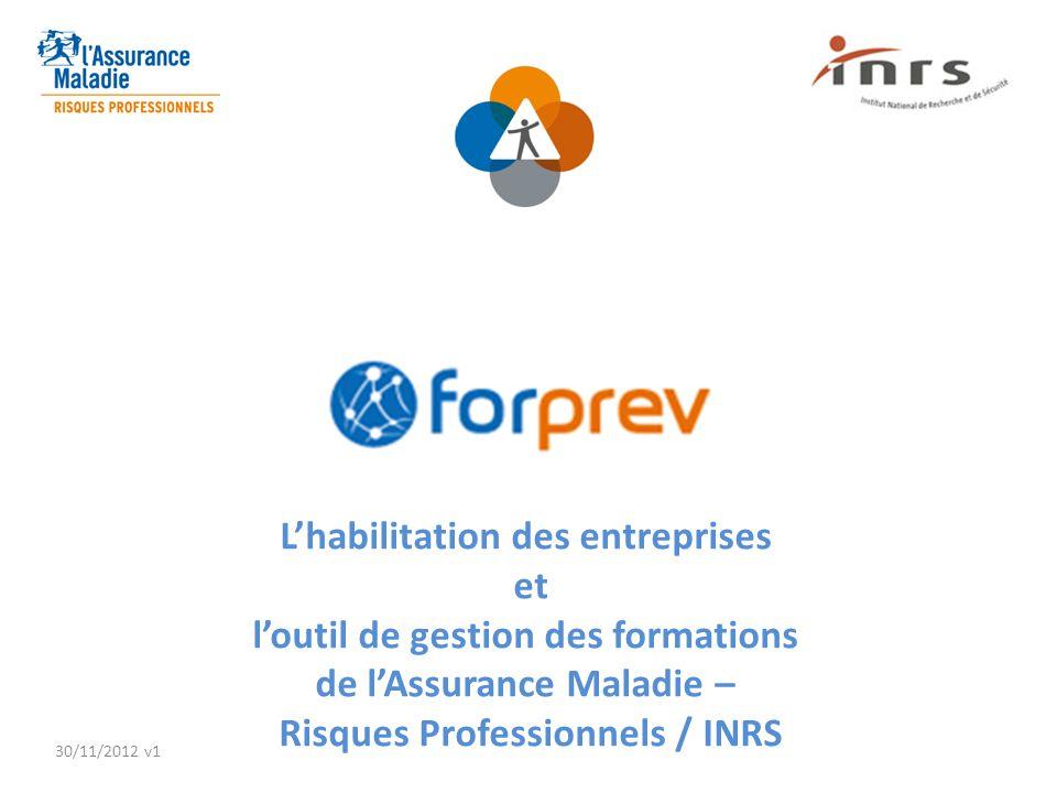 30/11/2012 v1 L'habilitation des entreprises et l'outil de gestion des formations de l'Assurance Maladie – Risques Professionnels / INRS