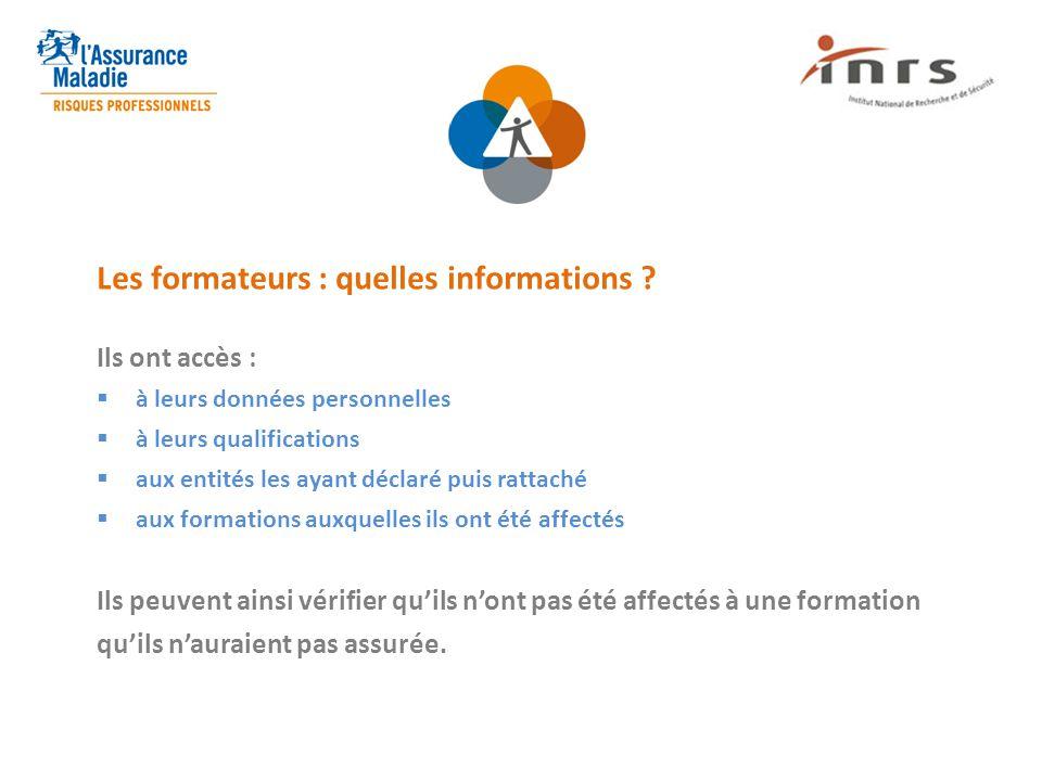 Les formateurs : quelles informations ? Ils ont accès :  à leurs données personnelles  à leurs qualifications  aux entités les ayant déclaré puis r