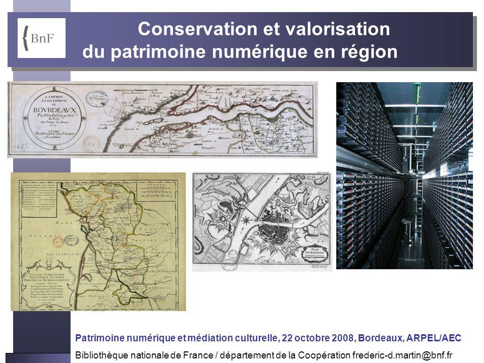Journée Patrimoine numérique et médiation culturelle, 22 octobre 2008 ARPEL/AEC – Frédéric Martin (BnF) Conservation et valorisation du patrimoine num