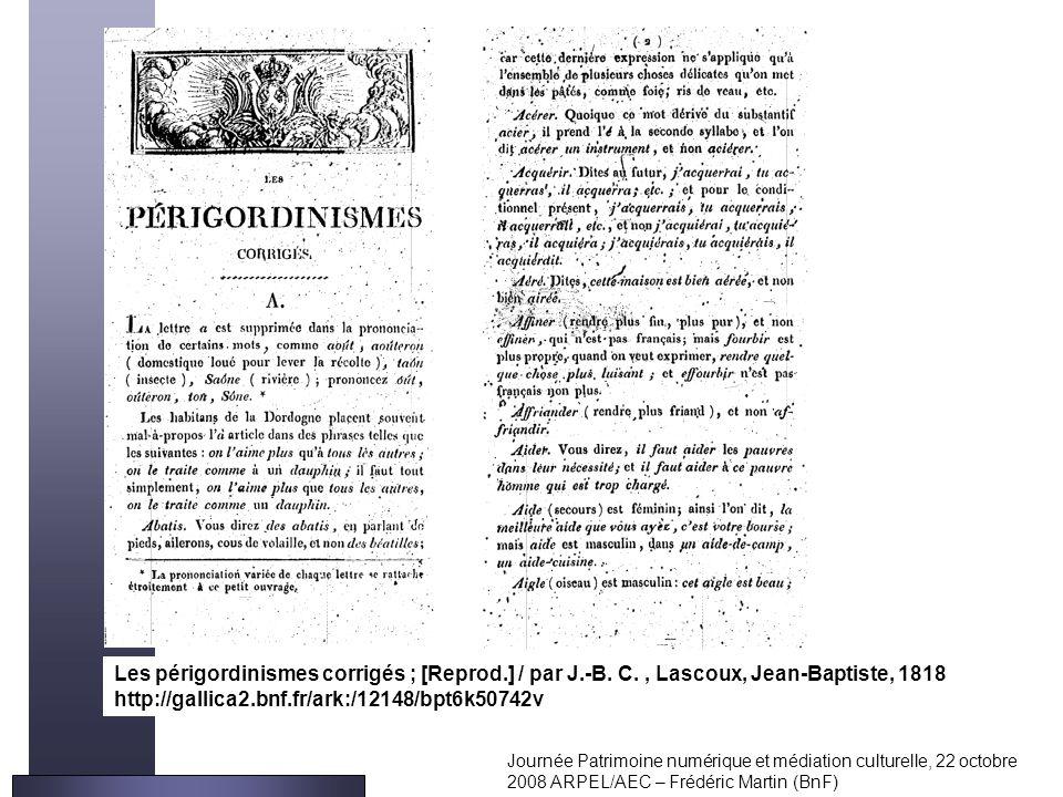 Journée Patrimoine numérique et médiation culturelle, 22 octobre 2008 ARPEL/AEC – Frédéric Martin (BnF) Les périgordinismes corrigés ; [Reprod.] / par