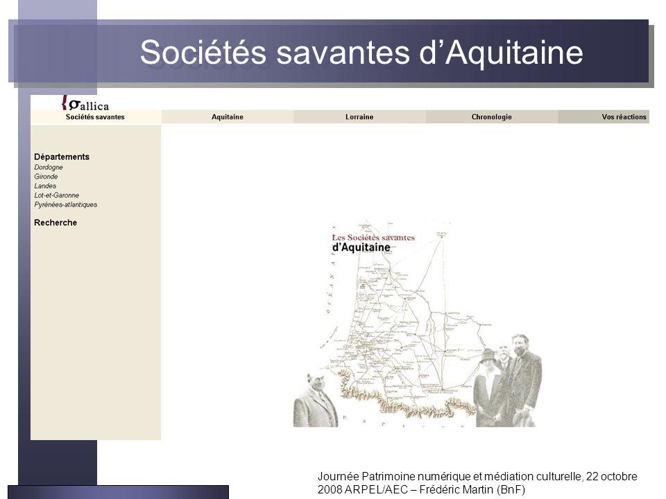 Journée Patrimoine numérique et médiation culturelle, 22 octobre 2008 ARPEL/AEC – Frédéric Martin (BnF) Sociétés savantes d'Aquitaine